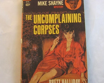 The Uncomplaining Corpses: A Mike Shayne Mystery by Brett Halliday. 1963 pulp fiction.