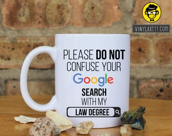 Law-Please do not confuse your Google search with my Law Degree , Lawyer Gift, Great Gift, Happy Birthday, christmas gifts,degree mug