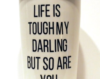 "Travel Mug -  ""Life is Tough"""