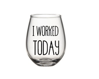 I Worked Today Wine Glass - 16oz