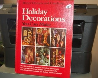 Better Homes and Gardens - HOLIDAY DECORATIONS You Can Make - Over 300 Projects to Give Your Home That Holiday Spirit - Fun and Easy