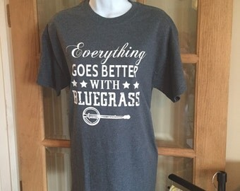 Everything Goes Better With Bluegrass T shirt