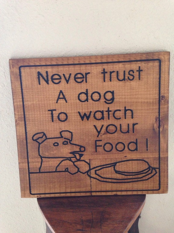 Wooden Comical Sign For Dining Room With Pet Owner Never Trust Your Dog To Watch Your Food Carving of Dog At Table