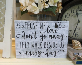 "Wood Sympathy Sign, ""Those we love don't go away They walk beside us every day"", Sympathy Quote, Remembrance Gift, Condolence Gift"