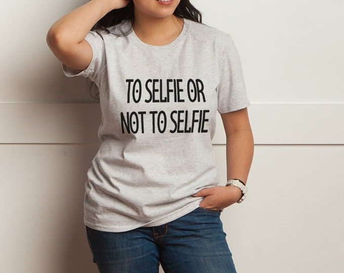To Selfie or Not to Selfie T-Shirts