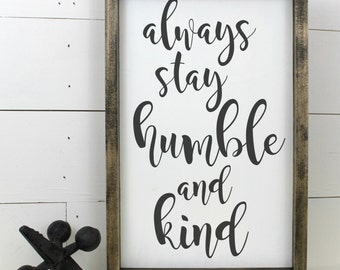 Always Stay humble and Kind Sign Wooden Wood Framed Sign Industrial Country Wood Sign