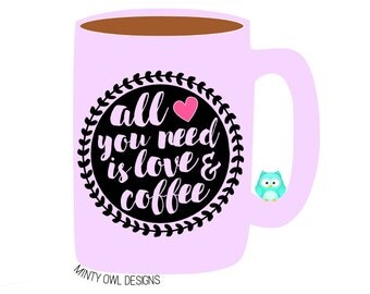 All You Need Is Love & Coffee SVG Cut File - Coffee Lover - Coffee Obsessed - Cricut - Silhouette - Instant Download