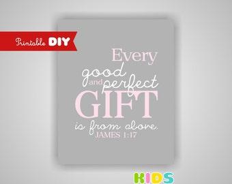 Printable Girl Nursery Art Print, Pink, Grey, Nursery Bible verse, Every good and perfect gift... James 1:17, 8x10 JPG (098sin810)(N015)