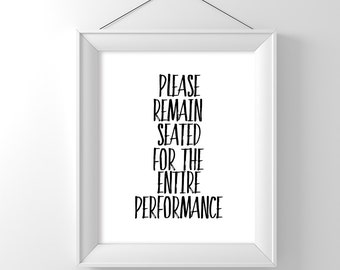 Bathroom wall art | Printable Bathroom Wall Art | Bathroom Quotes | Please Remain Seated for the Entire Performance | Printable quotes |