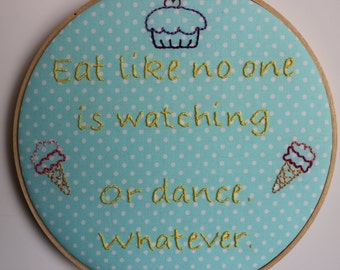 Eat Like No One is Watching, Hand Stitched Quote. Modern Embroidery Hoop Wall Hanging Decor. Ready to Ship!
