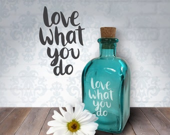 Love What You Do | 8oz Laser Etched Recycled Spanish Blue Glass Bottle or Vase