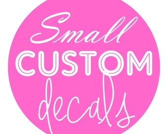 Design Your Own SMALL Custom Decals: You pick the wording, image, design, color and size