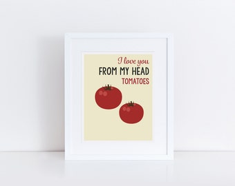 Puns, Vegetable Puns, Kitchen Puns, I Love You From My Head Tomatoes 8x10 print