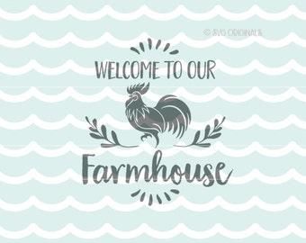 Farmhouse SVG Welcome To Our Farmhouse SVG File. Cricut Explore & More. Farm Rise and Shine Rooster Farmhouse Welcome Home SVG