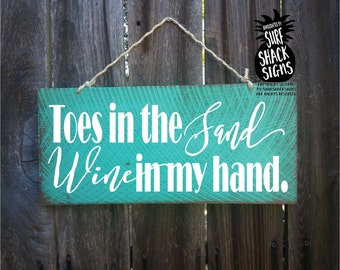 toes in the sand wine in my hand, beach decor, beach sign, beach house decor, wine sign, funny beach sign, funny wine sign, wine decor, 229