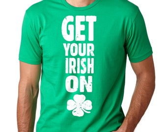 Saint Patrick T-Shirt Get Your Irish ON Clover T-Shirt Funny St. Patrick's Day Tee Shirt
