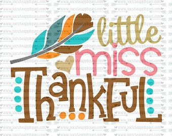 SVG, DXF, EPS cutting file, Little miss Thankful svg Thanksgiving svg, thankful svg, socuteappliques, turkey svg, feather svg, fall svg