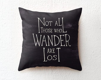 Quote pillow case, black and white cushion cover, Not all who wander are lost - JRR Tolkien, decorative throw pillow, boyfriend gift for him