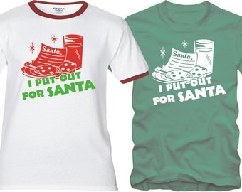 I PUT OUT For Santa - Premium T-Shirt - Many Color Options - Ringers / Cottons / Blends / Tank Tops 310
