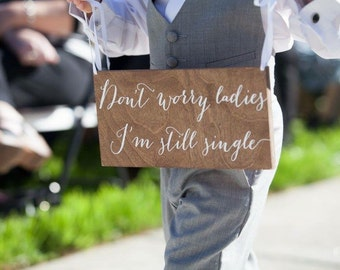 don't worry ladies I'm still single, Here comes the bride sign, wedding signs, ringbearer sign, wedding sign, wooden wedding signs