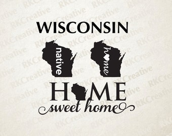 Wisconsin native home sweet home svg file - vector file - cut file - silhouette - vinyl cut file - state svg