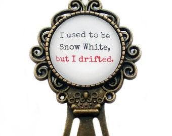 I used to be Snow White, but i drifted Bookmark