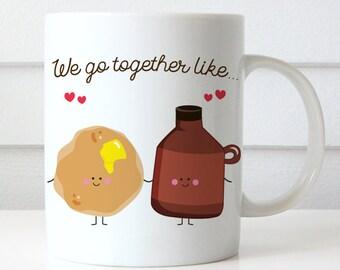 Coffee Mug We Go Together Like Pancakes and Syrup Coffee Cup - Best Friends Coffee Mug