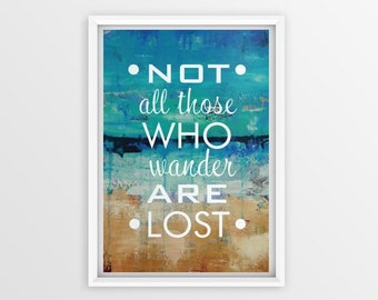 Printed motivational canvas and/or poster, inspirational art, quote, not all those who wander are lost