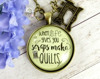 When Life Gives You Scraps Make Quilts Seamstress Jewelry Gifts for Quilters Who Love to Quilt Pendant Charm Necklace
