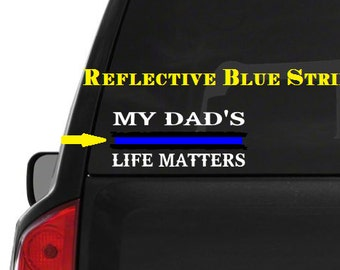 My Dad's Life Matters (M54) Thin Blue Line Cop Police Sheriff Trooper Vinyl Decal Sticker Car Window