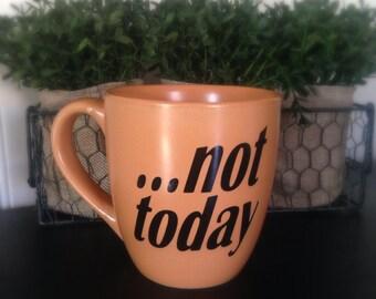 Not Today ceramic mug