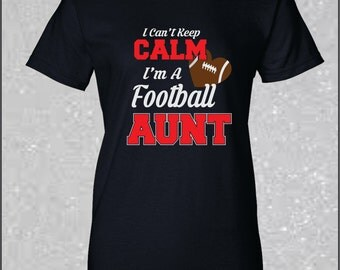 Glitter Football  Aunt Shirt I Can't Keep Calm I'm a Football Aunt Spirit Wear Team spirit