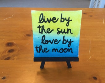 Live By the Sun, Love By the Moon Mini Easel Canvas