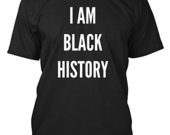 I AM Black History! Black History Month, African American, Black History Month tshirt