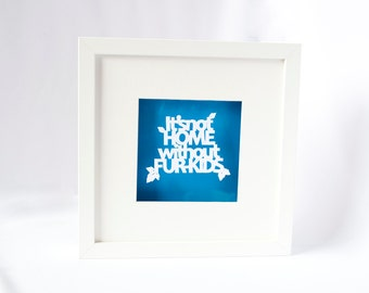 Framed Papercut Phrase - It's not home without fur-kids.