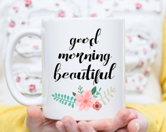 Good Morning Beautiful, Gift for Wife, Gift for Girlfriend, Good Morning Beautiful Mug, Anniversary Gift for Her, Love Gift, Valentine's Day