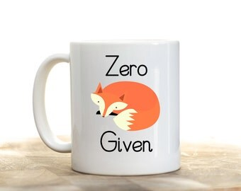 Zero Fox Given, Zero Fox Given Mug, Fox Mug, Fox Cup, Funny Fox Mug, Printed Mugs, Fox Gift, Gift for Friend, Coworker Mug, Coworker Gift
