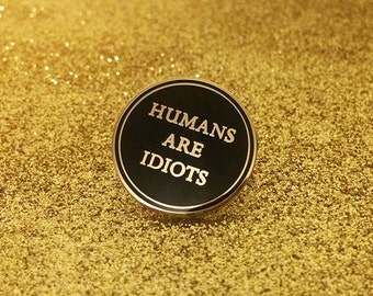 Humans Are Idiots Enamel Pin -Life Club- hard enamel pin, lapel pin, misanthropist, punk pin badge soft enamel, punk pin, misanthrope