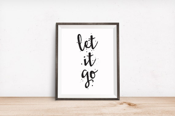 Printable Art, Motivational Quote, Let It Go, Inspirational Print, Typography Quote, Art Prints, Digital Download Print, Quote Printables