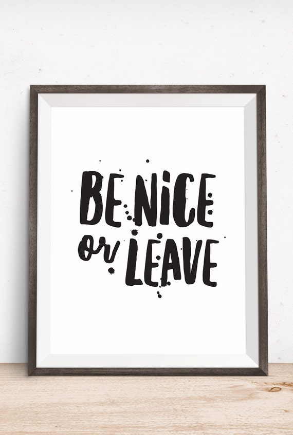 Printable Art, Be Nice or Leave Quote, Motivational Print, Typography Quote, Art Prints, Digital Download Print, Quote Printables