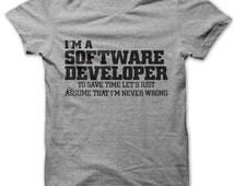 I'm a software developer let's just assume I'm never wrong t-shirt