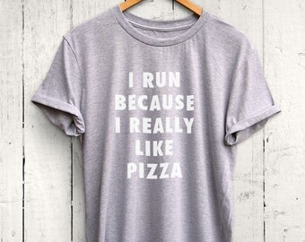 I Run Because Pizza Tshirt - Funny Food Shirt, Funny Running Tshirt, Funny Workout Shirt, Foodie Tshirt, Fitness Foodie Gift