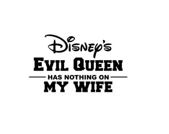 Disney's Evil Queen has Nothing on My Wife Husband Mom Vacation Disney World Husband Disney Iron On Vinyl Transfer for T Shirt 317