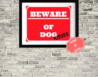 Beware Of Dog Kisses Sign Printable 8x10 Gallery Wall Custom Art Print Instant Download Dog Lover Pet Home Puppy Puppies