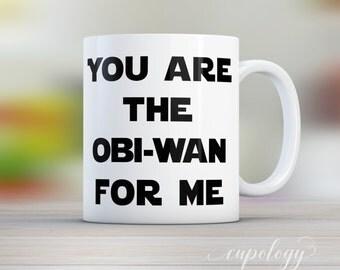 You Are The Obi Wan For Me, Coffee Mug, Boyfriend Gift, Girlfriend Gift, Gift for Her, Star Wars Mug, Funny Coffee Mug, Valentines Gift