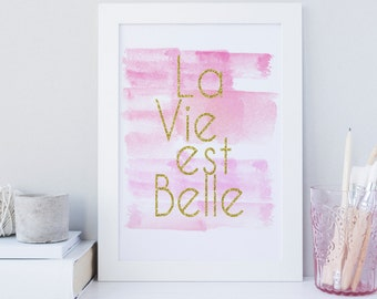 La vie est Belle wall art, printable art, typography, gold foil print, life is beautiful quote print, watercolor, digital instant download