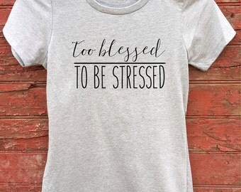 too blessed | TO BE STRESSED