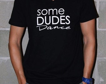 Some Dudes Dance Teen/Adult T-Shirt