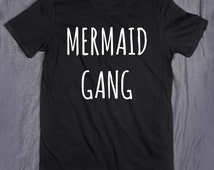 Mermaid Gang Tumblr Top Slogan Tee Funny Teen T-shirt