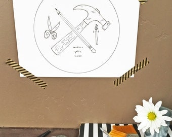 Makers Gotta Make  - Hand Drawn, Pen and Ink, Art Print, illustration, Wall art, Kids Room Art